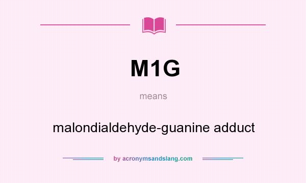 What does M1G mean? It stands for malondialdehyde-guanine adduct