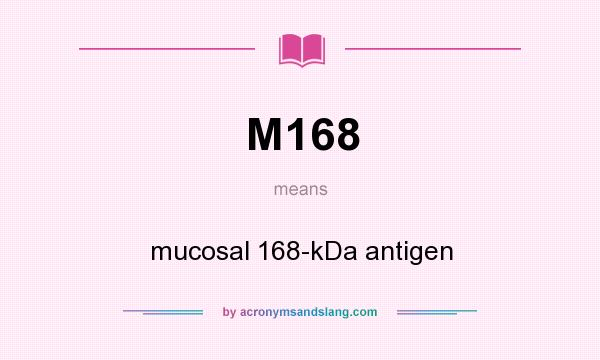 What does M168 mean? It stands for mucosal 168-kDa antigen