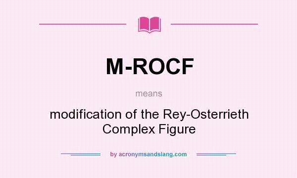 What does M-ROCF mean? It stands for modification of the Rey-Osterrieth Complex Figure