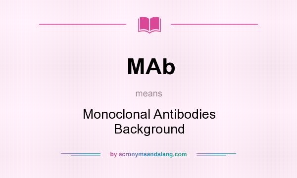 What does MAb mean? It stands for Monoclonal Antibodies Background