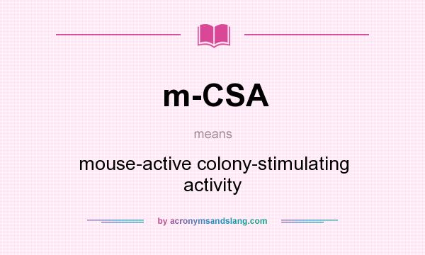 What does m-CSA mean? It stands for mouse-active colony-stimulating activity