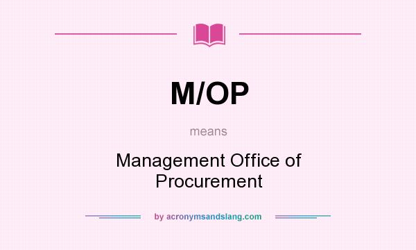 What does M/OP mean? It stands for Management Office of Procurement