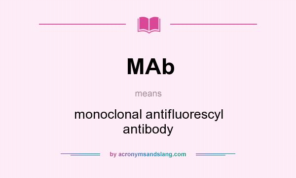 What does MAb mean? It stands for monoclonal antifluorescyl antibody