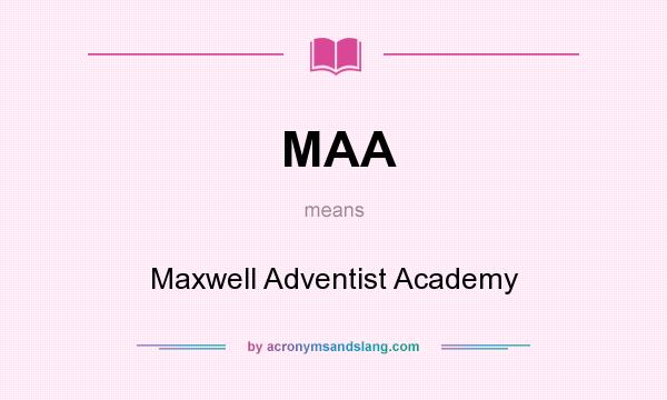 What does MAA mean? It stands for Maxwell Adventist Academy