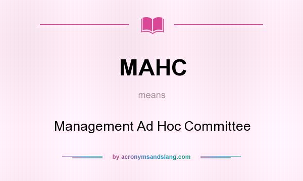 What does MAHC mean? It stands for Management Ad Hoc Committee