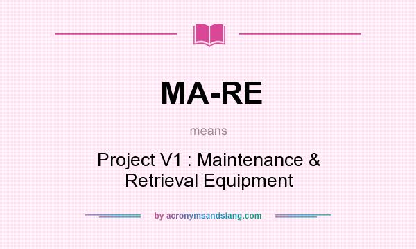 What does MA-RE mean? It stands for Project V1 : Maintenance & Retrieval Equipment