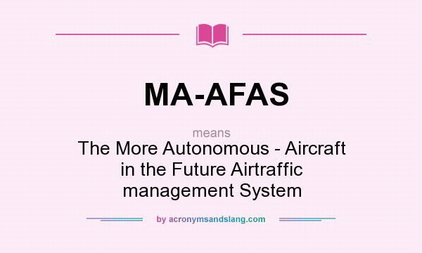 What does MA-AFAS mean? It stands for The More Autonomous - Aircraft in the Future Airtraffic management System