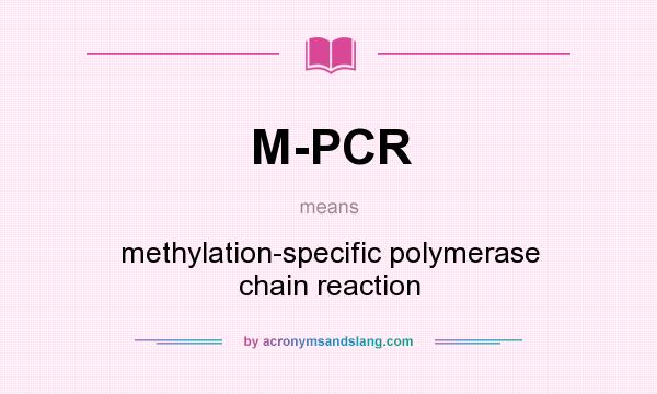 What does M-PCR mean? It stands for methylation-specific polymerase chain reaction