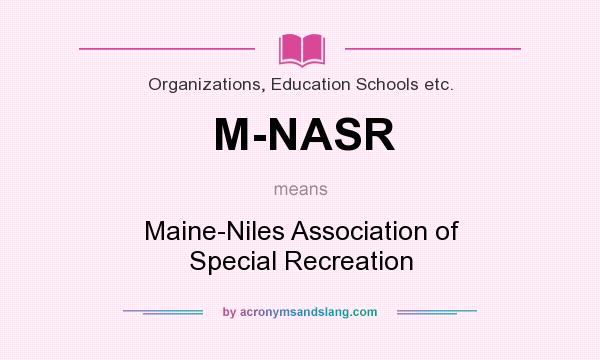 What does M-NASR mean? It stands for Maine-Niles Association of Special Recreation