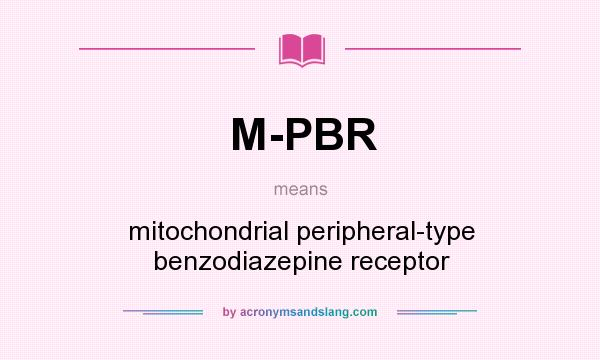 What does M-PBR mean? It stands for mitochondrial peripheral-type benzodiazepine receptor