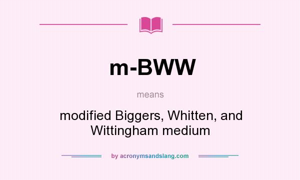 What does m-BWW mean? It stands for modified Biggers, Whitten, and Wittingham medium