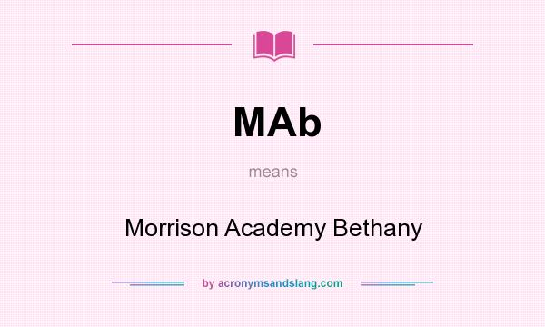What does MAb mean? It stands for Morrison Academy Bethany