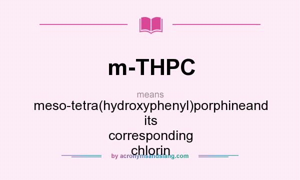 What does m-THPC mean? It stands for meso-tetra(hydroxyphenyl)porphineand its corresponding chlorin