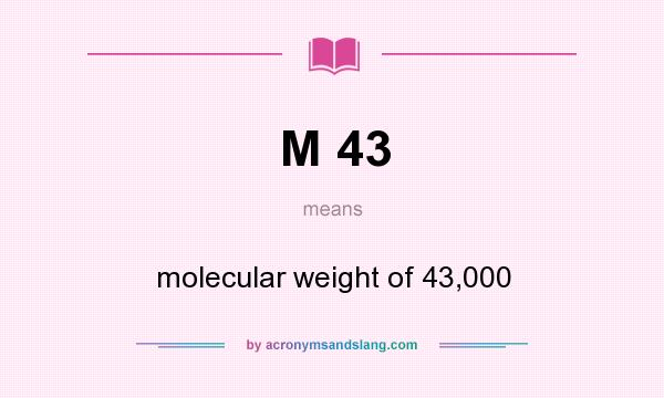 What does M 43 mean? It stands for molecular weight of 43,000