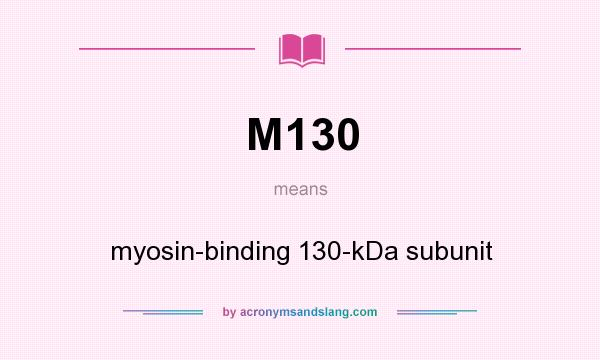 What does M130 mean? It stands for myosin-binding 130-kDa subunit