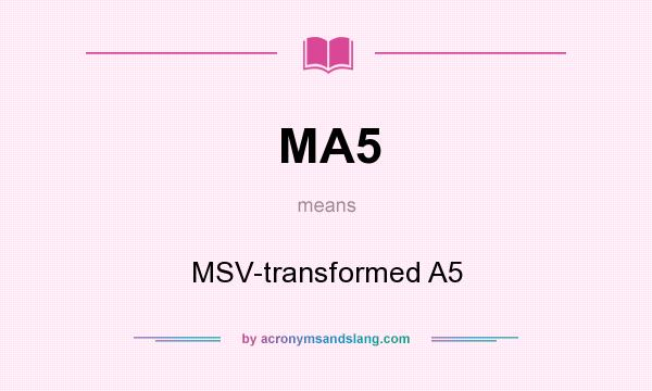 What does MA5 mean? It stands for MSV-transformed A5