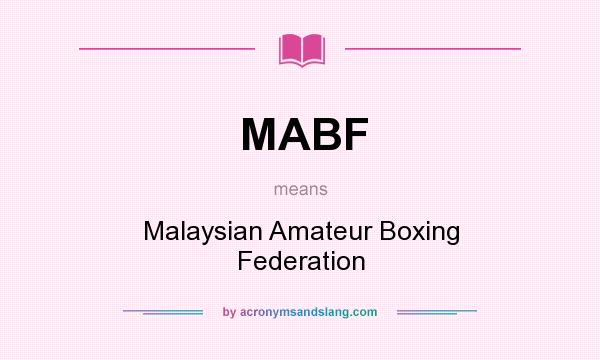 What does MABF mean? It stands for Malaysian Amateur Boxing Federation