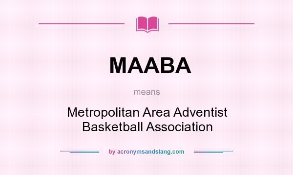 What does MAABA mean? It stands for Metropolitan Area Adventist Basketball Association