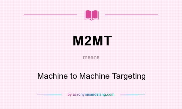What does M2MT mean? It stands for Machine to Machine Targeting