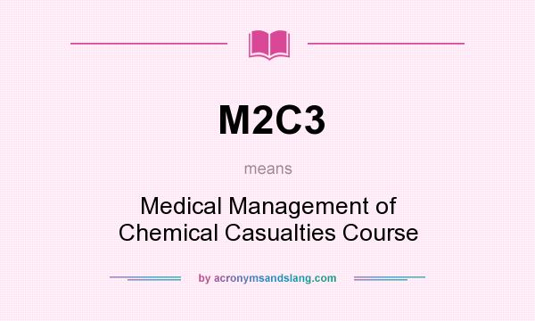 What does M2C3 mean? It stands for Medical Management of Chemical Casualties Course