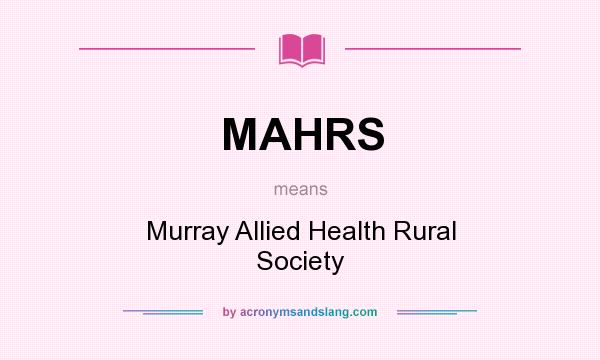 What does MAHRS mean? It stands for Murray Allied Health Rural Society