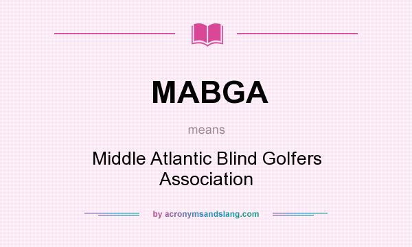 What does MABGA mean? It stands for Middle Atlantic Blind Golfers Association