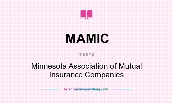 What does MAMIC mean? It stands for Minnesota Association of Mutual Insurance Companies