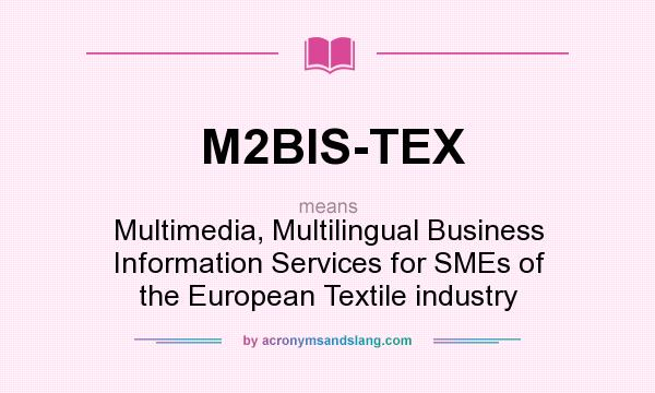 What does M2BIS-TEX mean? It stands for Multimedia, Multilingual Business Information Services for SMEs of the European Textile industry