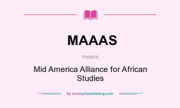 What does MAAAS mean? It stands for Mid America Alliance for African Studies