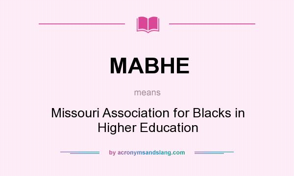 What does MABHE mean? It stands for Missouri Association for Blacks in Higher Education