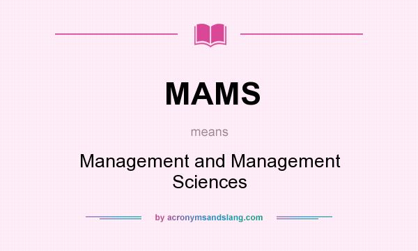 What does MAMS mean? It stands for Management and Management Sciences