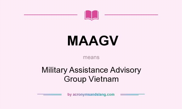 What does MAAGV mean? It stands for Military Assistance Advisory Group Vietnam