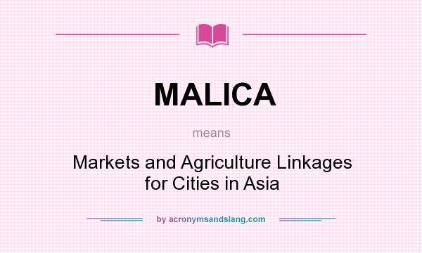 What does MALICA mean? It stands for Markets and Agriculture Linkages for Cities in Asia