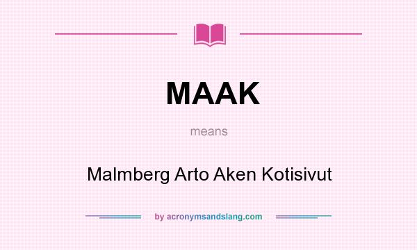 What does MAAK mean? It stands for Malmberg Arto Aken Kotisivut