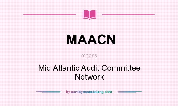 What does MAACN mean? It stands for Mid Atlantic Audit Committee Network