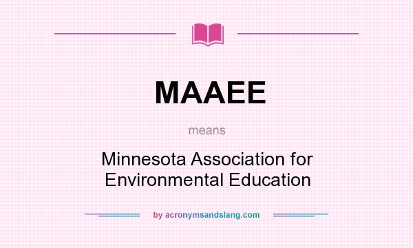 What does MAAEE mean? It stands for Minnesota Association for Environmental Education