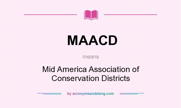 What does MAACD mean? It stands for Mid America Association of Conservation Districts