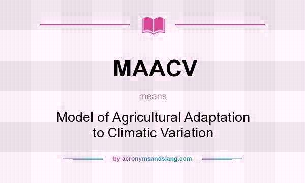 What does MAACV mean? It stands for Model of Agricultural Adaptation to Climatic Variation
