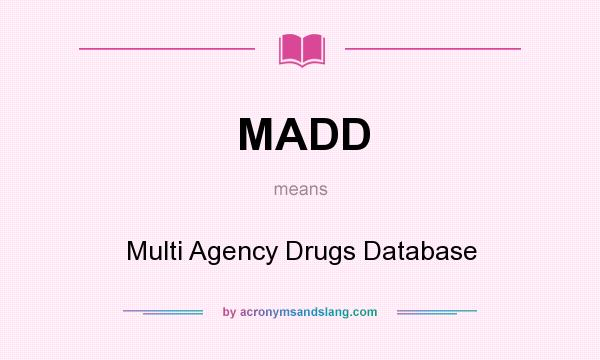 What does MADD mean? It stands for Multi Agency Drugs Database