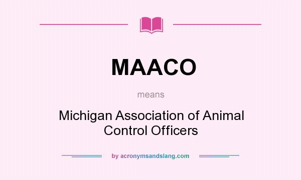 What does MAACO mean? It stands for Michigan Association of Animal Control Officers