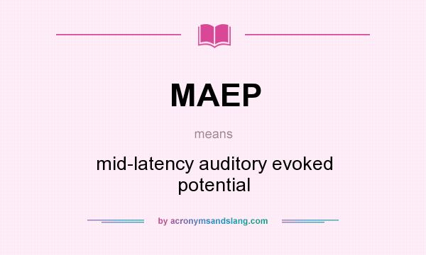 What does MAEP mean? It stands for mid-latency auditory evoked potential