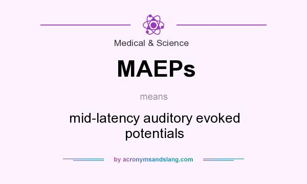 What does MAEPs mean? It stands for mid-latency auditory evoked potentials