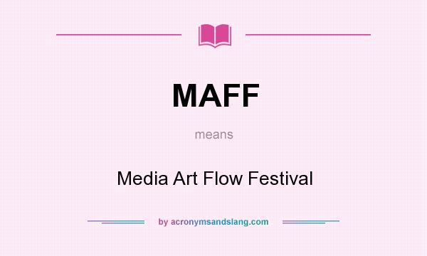 What does MAFF mean? It stands for Media Art Flow Festival