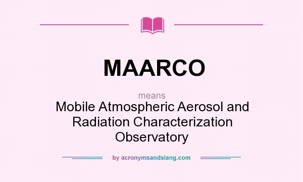 What does MAARCO mean? It stands for Mobile Atmospheric Aerosol and Radiation Characterization Observatory