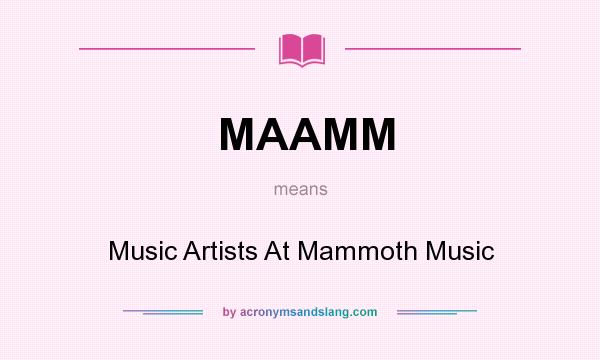 What does MAAMM mean? It stands for Music Artists At Mammoth Music