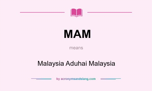 What does MAM mean? It stands for Malaysia Aduhai Malaysia