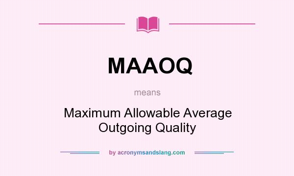 What does MAAOQ mean? It stands for Maximum Allowable Average Outgoing Quality