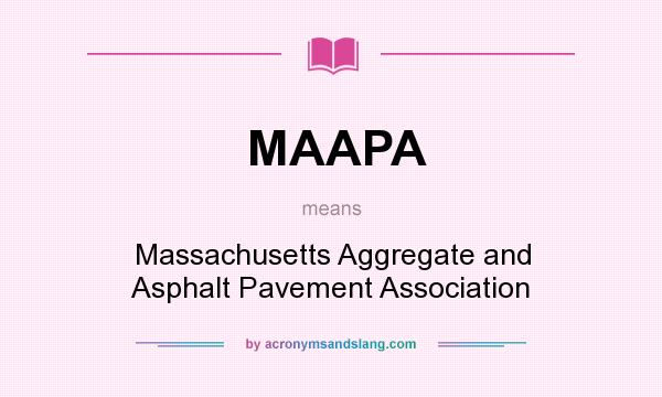 What does MAAPA mean? It stands for Massachusetts Aggregate and Asphalt Pavement Association