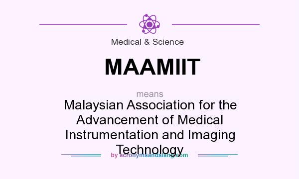 What does MAAMIIT mean? It stands for Malaysian Association for the Advancement of Medical Instrumentation and Imaging Technology