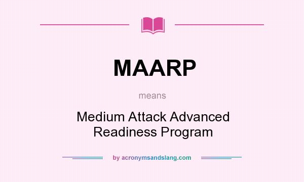 What does MAARP mean? It stands for Medium Attack Advanced Readiness Program